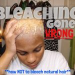 Bleaching Gone Wrong On Natural Hair – Don't Do This [Video]