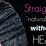 "How to straighten ""NATURAL"" hair WITHOUT heat, blow drying OR flat ironing [Video]"