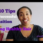 10 Tips for Transitioning: Healthy hair growth
