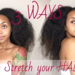 3 WAYS to Stretch Your Hair |How To: Tension Method & MORE