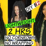 Rihanna Hippie Faux Locs – Lightweight Version – NO WRAPPING – no cornrows – $12 DIY Thick Dreads [Video]