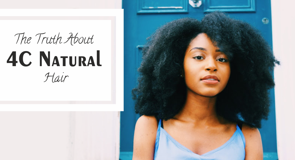 The Truth About Caring For 4c Natural Hair And Achieving Your Hair
