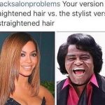 16 More Reasons The Hashtag #BlackSalonProblems Is So Funny