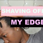 Shaving Off My Edges To Grow Them Back Fuller and Thicker – Traction Alopecia – Grow Edges Back