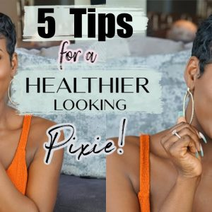 Tips For A Healthier Looking Pixie!